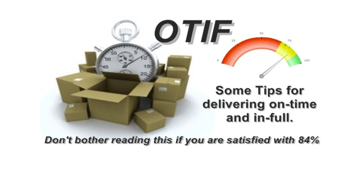 OTIF – On-Time, in-full! (Sometimes known as DIFOT)